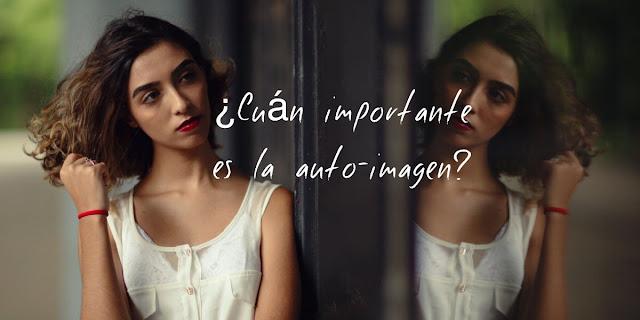 ¿Cuán importante es la auto-imagen?
