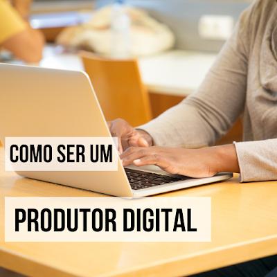 como-ser-um-produtor-digital