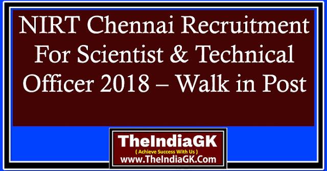 NIRT Chennai Recruitment For Scientist & Technical Officer 2018 – Walk in Post