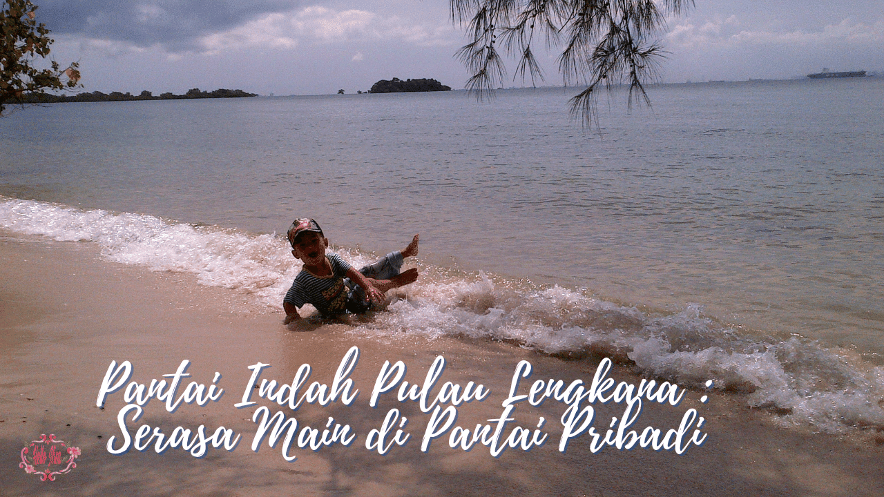 Pantai Indah Pulau Lengkana : Serasa Main di Pantai Pribadi