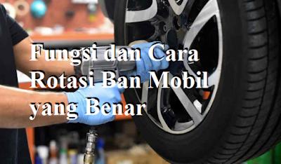Fungsi dan Cara Rotasi Ban Mobil yang Benar