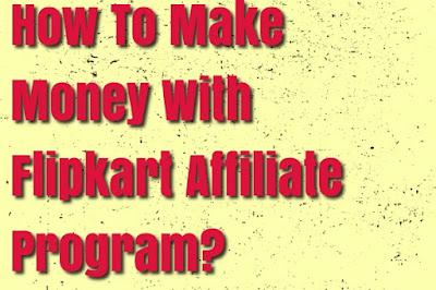 How To Make Money With Flipkart Affiliate Program?
