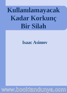 Isaac Asimov - Kullanilamayacak Kadar Korkunc Bir Silah