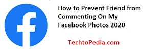 How to Prevent Friend from Commenting On My Facebook Photos 2020