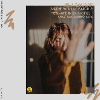 "#ShareWithUs-Batch 3 ""Insecure Pada Usia Remaja dan Dewasa Awal"""