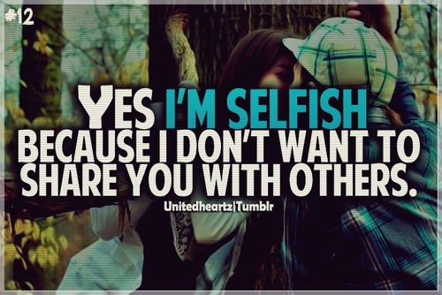 Love, Live And Dream...: Yes I Am Selfish