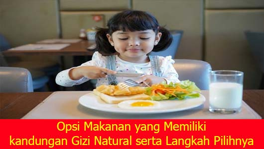 Opsi Makanan yang Memiliki kandungan Gizi Natural serta Langkah Pilihnya