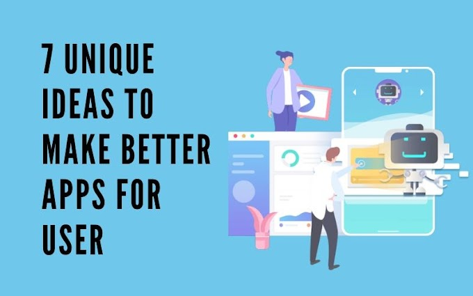7 Unique Ideas to Make Better Apps for User