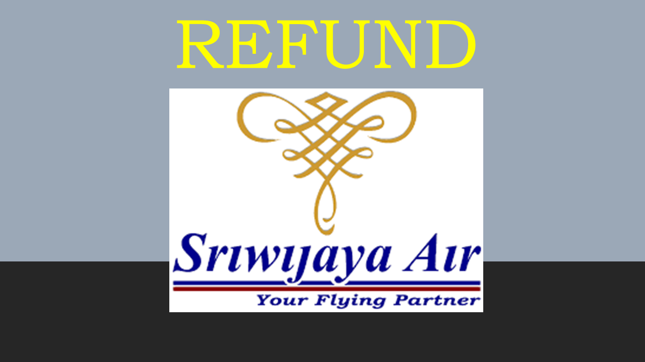 Prosedur Pembatalan/Refund Tiket Pesawat Sriwijaya Air