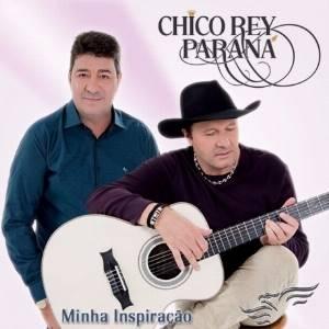 Chico Rey e Parana - CD Minha Inspiração Inedito - 2016