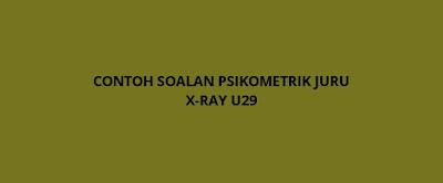 Contoh Soalan Psikometrik Juru X-ray U29