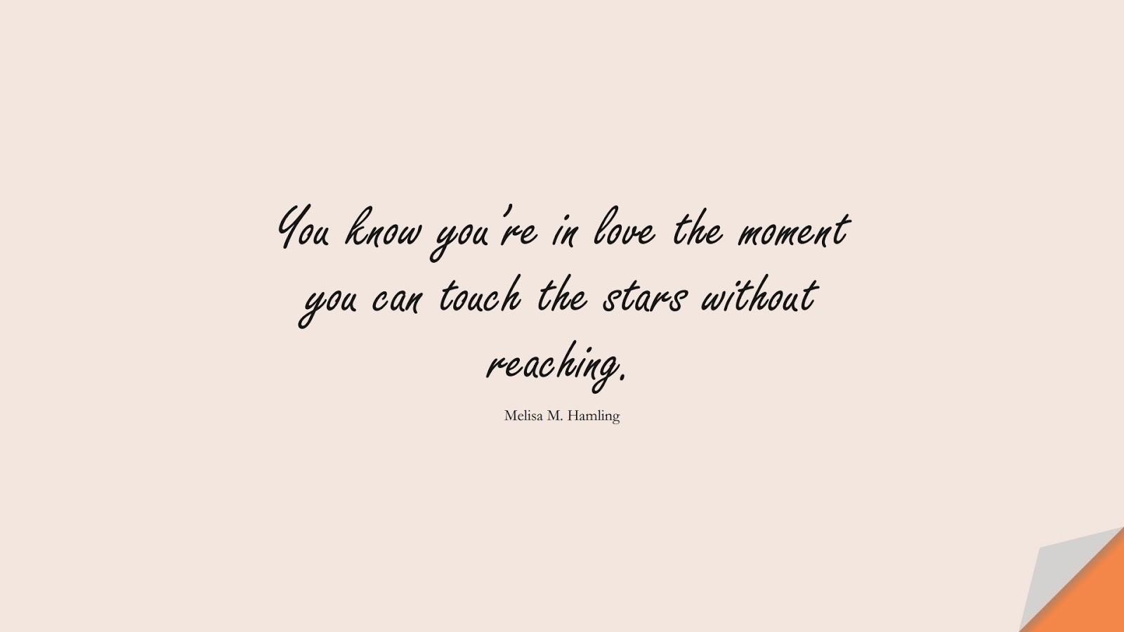 You know you're in love the moment you can touch the stars without reaching. (Melisa M. Hamling);  #LoveQuotes