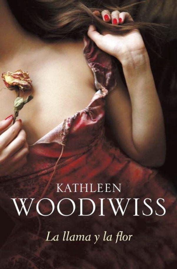 La llama y la flor – Kathleen E. Woodiwiss [MultiFormato]