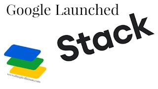 Google लॉन्च स्टैक ( Stack ) - डिंपल धीमान