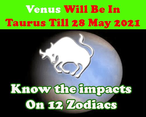 Transit of Venus in Taurus Rashifal till 28 May 2021