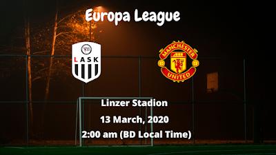 LASK vs Man Utd | Uefa Europa League | 13 March, 2020 (2:00 am BD Local Time) | Linzer Stadion