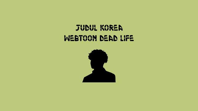 Judul Korea Webtoon Dead Life