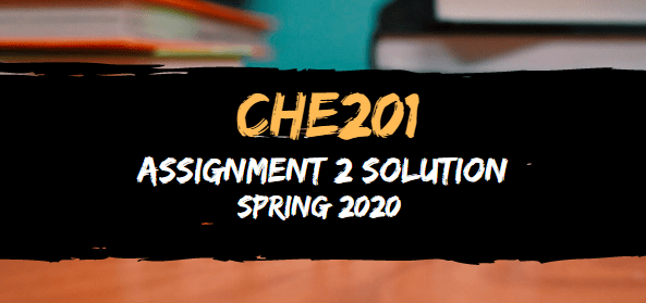 CHE201 Assignment 1 Solution Spring2020