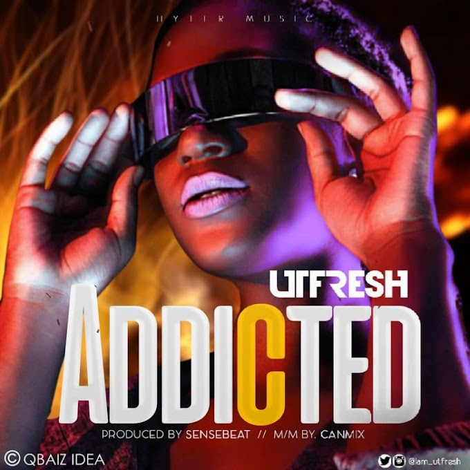 MUSIC: UTFRESH – ADDICTED (PROD. SENSEBEAT) | @IAM_UTFRESH