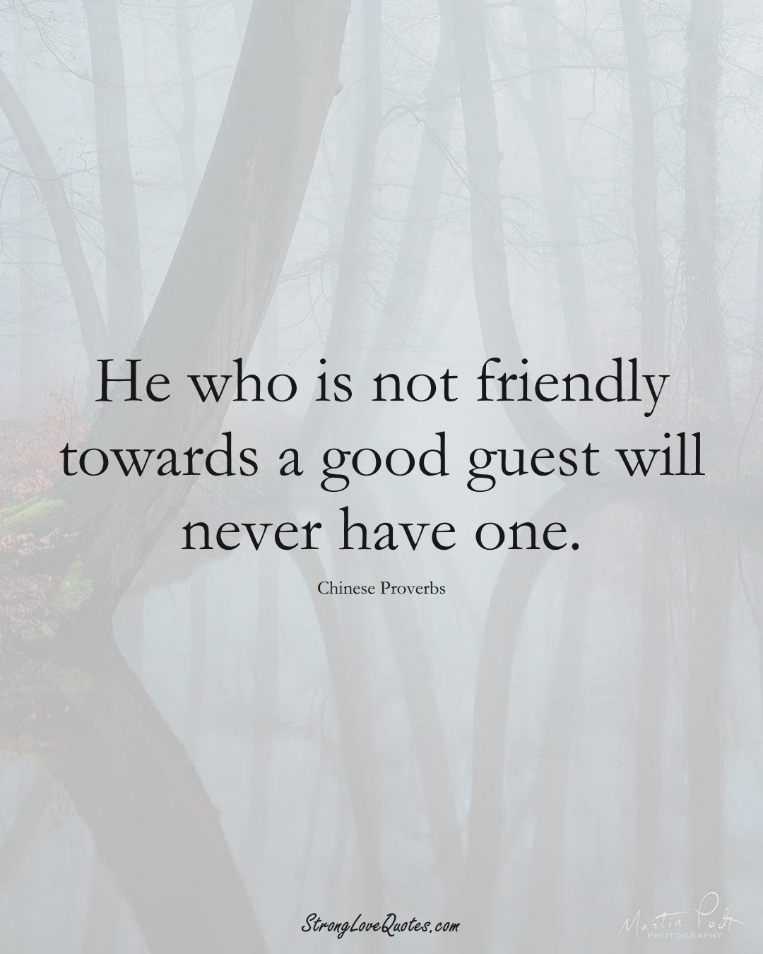 He who is not friendly towards a good guest will never have one. (Chinese Sayings);  #AsianSayings