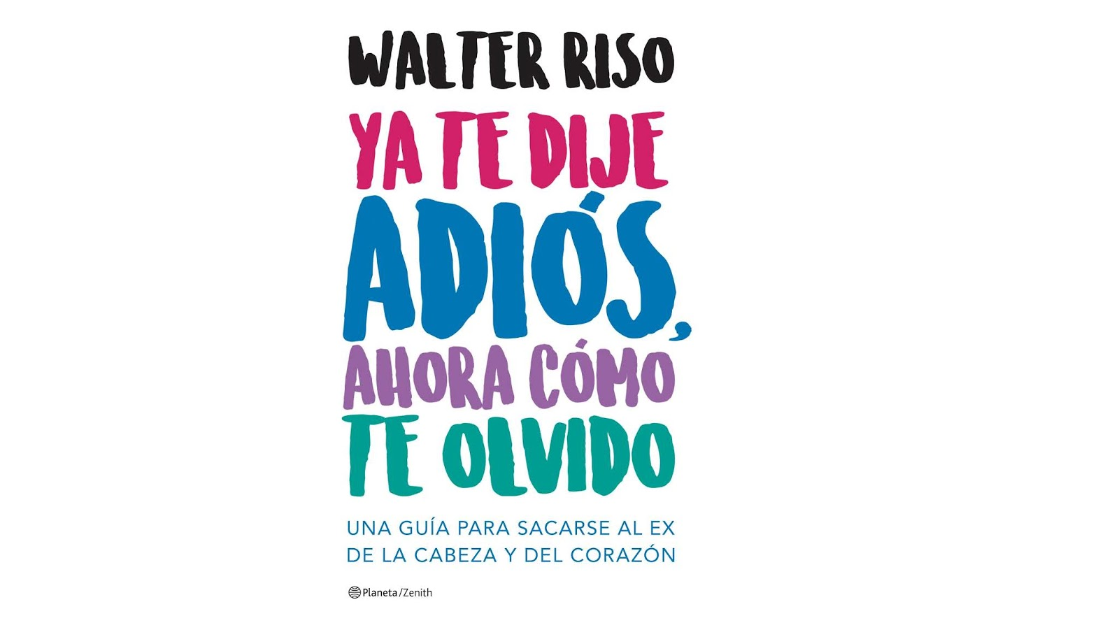 Ya te dije adiós, ahora como te olvido. Walter Riso. PDF