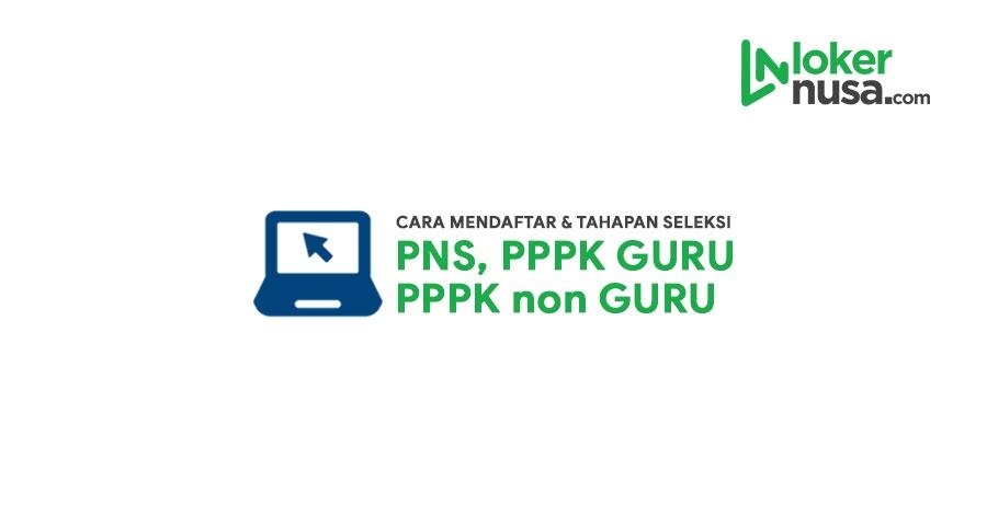 Cara Mendaftar dan Tahapan Seleksi CPNS dan PPPK
