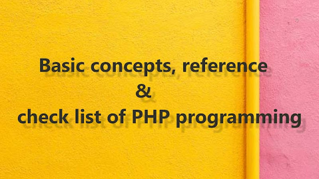 basic concepts, reference and check list of php programming., introduction to php programming