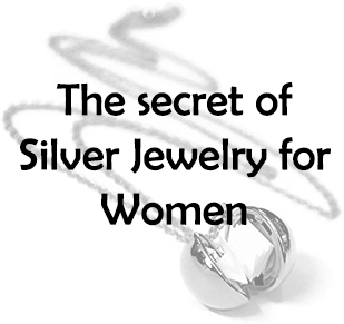 The secret of Silver Jewelry for Women