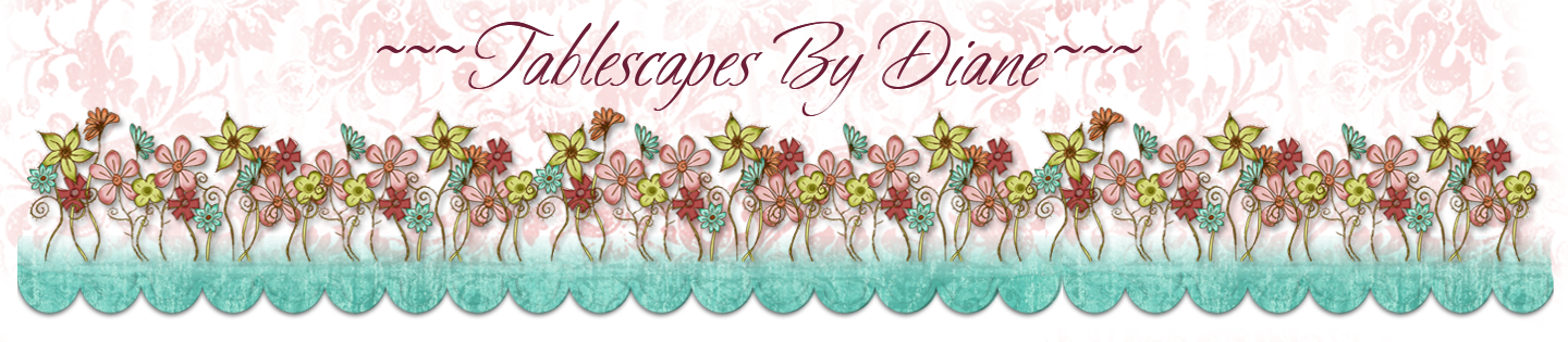 ~Tablescapes By Diane~