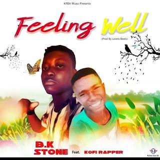 B.k Stone – Feeling Well Feat Kofi Rapper x Miz Gee - BrytGh.com