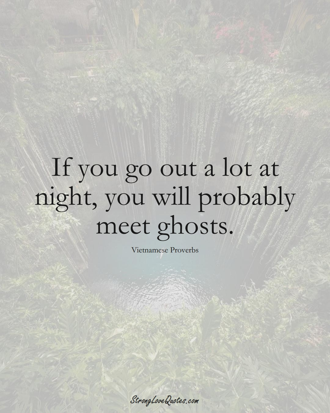 If you go out a lot at night, you will probably meet ghosts. (Vietnamese Sayings);  #AsianSayings