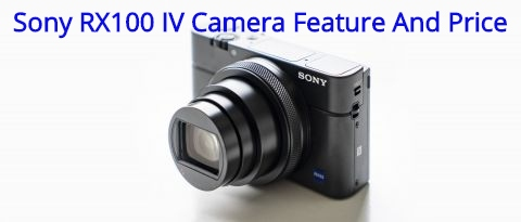 Sony RX100 IV Camera Feature And Price