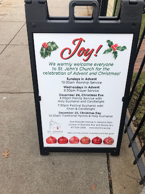 Sign reading Joy! We Warmly welcome everyone to St. John's Church for the celebraton of Advent and Christmas! Sundyas in Advent 10:30 AM Worship service Wednesdays in Advent 6:30 PM prayer service December 24 Christmas Eve 4:00 PM family service with Holy Eucharist and candlelight 7:30 Festival eucharist with choir and candlelight December 25 Christmas Day 10:30 AM traditional hymns and holy eucharist