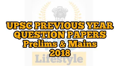 UPSC previous year question papers for Prelims and Mains 2018