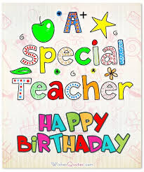 Happy Birthday Wishes For teacher: a special teacher happy birthday