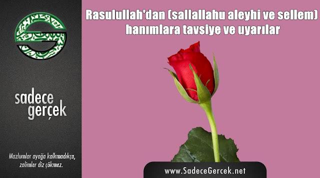 Rasulullah'dan (Sallallahu aleyhi ve sellem) hanımlara tavsiye ve uyarılar