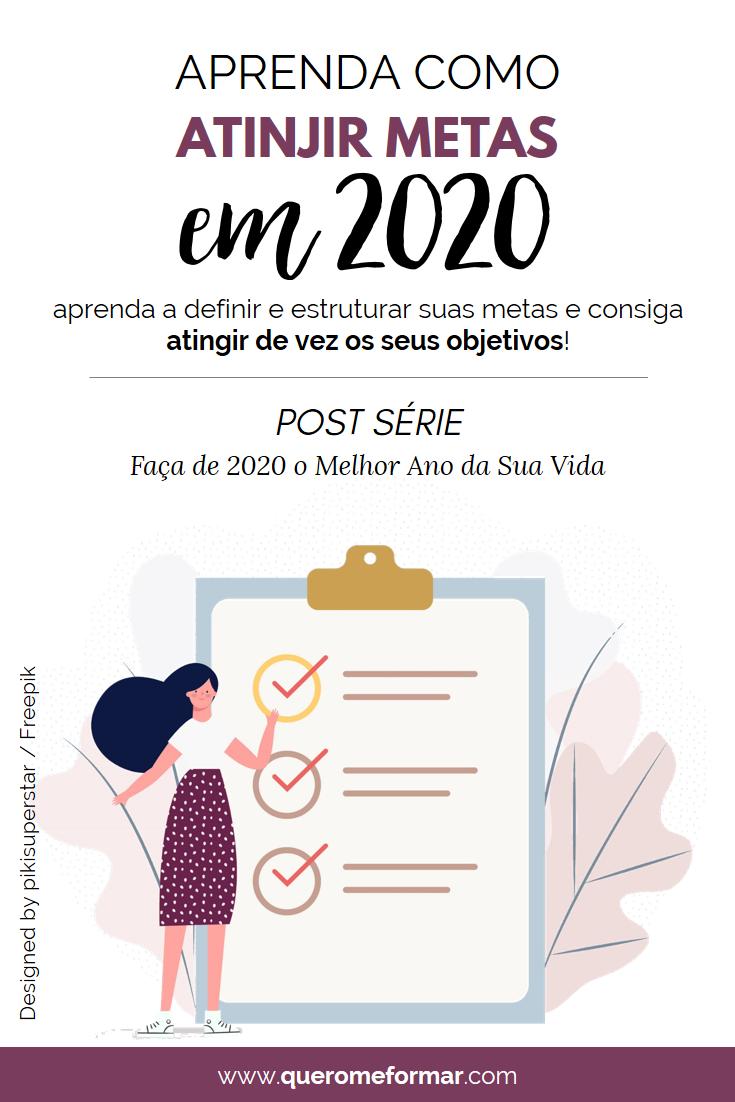 Imagem de Divulgação para Pinterest Como Conquistar Todas as Suas Metas em 2020 em 3 Passos Simples — Série Faça 2020 ser o Melhor Ano da Sua Vida