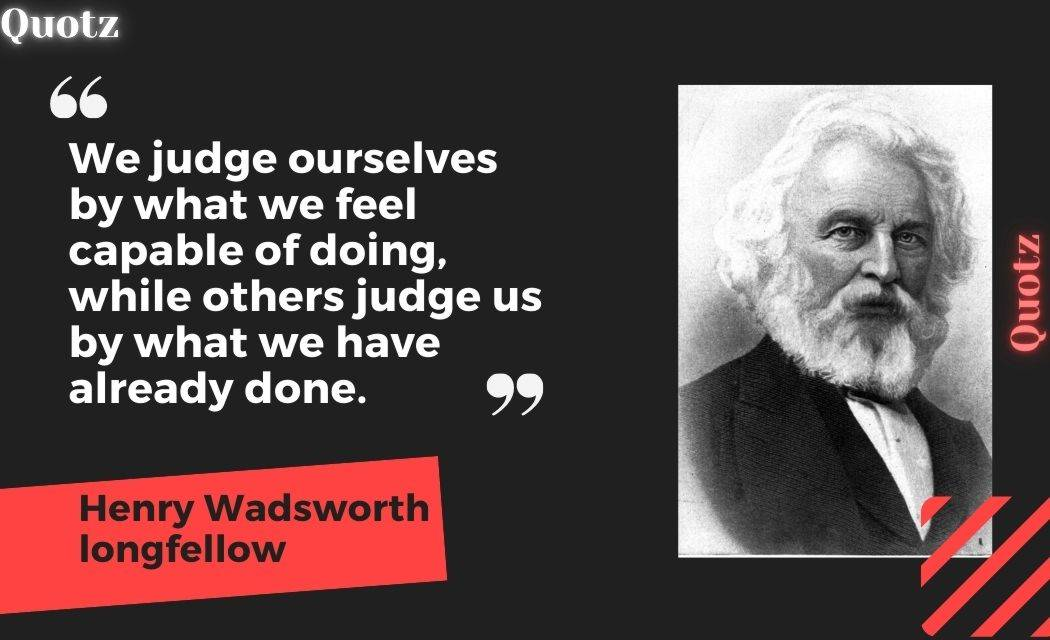 Famous and Best Quotes By Henry Wadsworth Longfellow About Life, Inspiration, Preservence, Evangeline, Rain, Love, Poems, Height, and more with Quotes Images.
