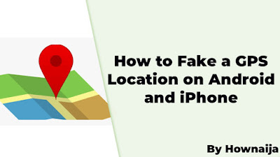 How to Fake a GPS Location on Android and iPhone