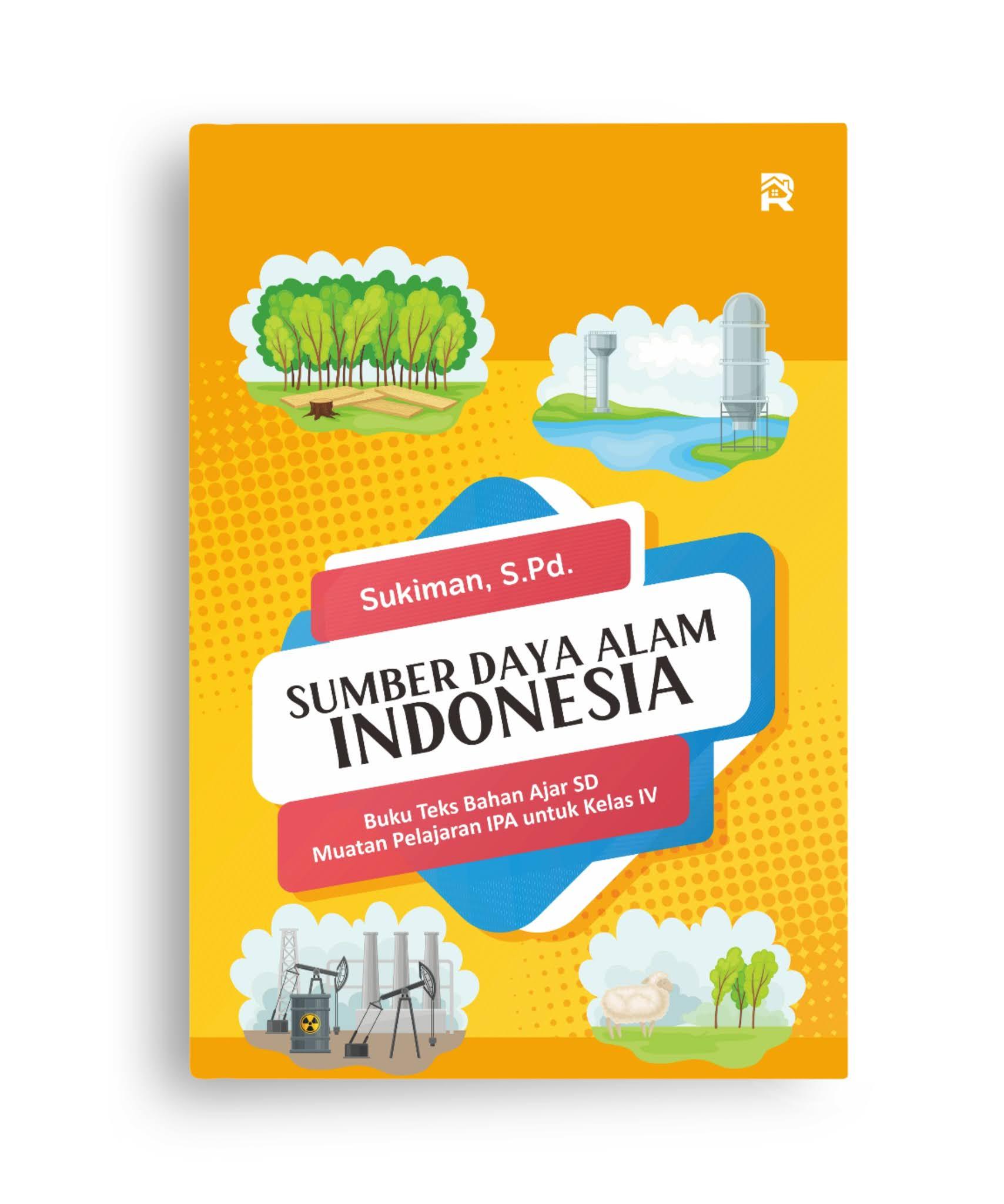Sumber Daya Alam Indonesia (Buku Teks Bahan Ajar SD Muatan Pelajaran IPA untuk Kelas IV)