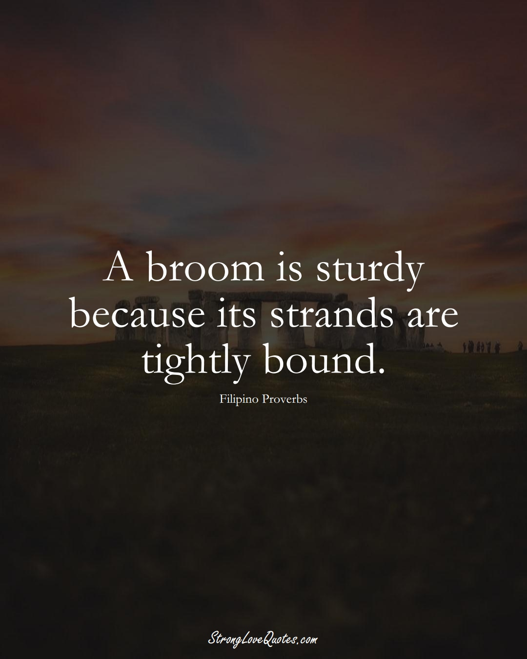 A broom is sturdy because its strands are tightly bound. (Filipino Sayings);  #AsianSayings
