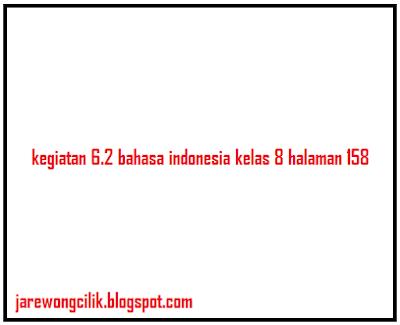 kegiatan 6.2 bahasa indonesia kelas 8 halaman 158