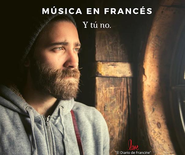 Música en francés: Y tú no.