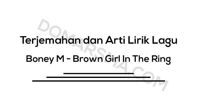 Terjemahan dan Arti Lirik Lagu Boney M - Brown Girl In The Ring
