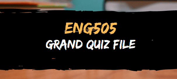 ENG505 GRAND QUIZ MIDTERM FILES