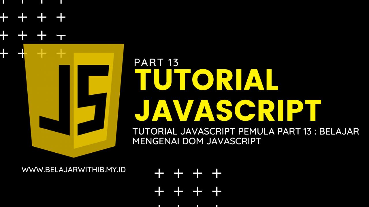 Tutorial JavaScript Pemula Part 13 : Belajar Mengenai DOM Javascript
