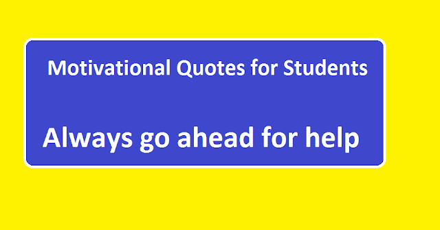 Motivational Quotes for Students Always go ahead for help.