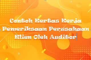 Contoh Kertas Kerja Pemeriksaan Perusahaan Klien Oleh Auditor