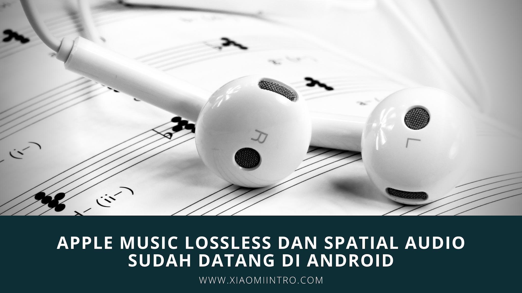 Apple Music Lossless Dan Spatial Audio Sudah Datang Di Android
