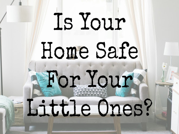 Is Your Home Safe For Your Little Ones?